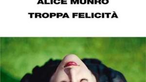Alice Munro, Troppa felicità
