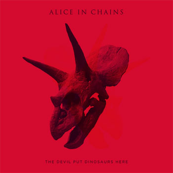 Alice in Chains, The Devil Put Dinosaurs Here.