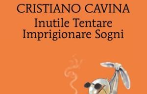 Cristiano Cavina, Inutile Tentare Imprigionare Sogni