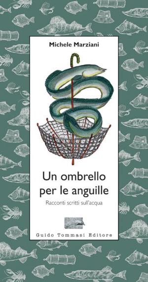 Michele Marziani, Un ombrello per le anguille