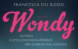Francesca Del Rosso, Wondy. Ovvero come si diventa supereroi per guarire dal cancro