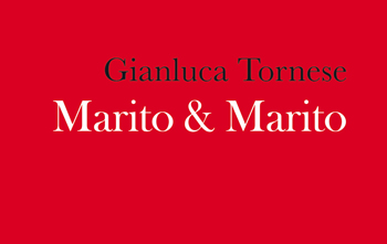Gianluca Tornese, Marito & Marito
