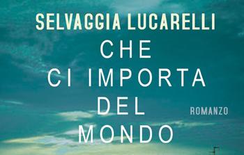 Selvaggia Lucarelli, Che ci importa del mondo