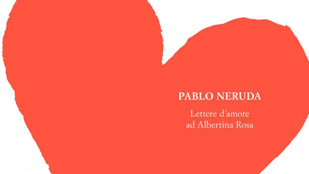 Pablo Nerudia, Lettere d'amore ad Albertina Rosa