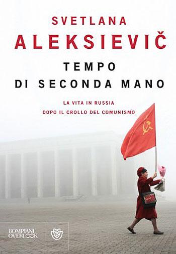 Svetlana Aleksievich, Il tempo di seconda mano. La vita in Russia dopo il crollo del comunismo