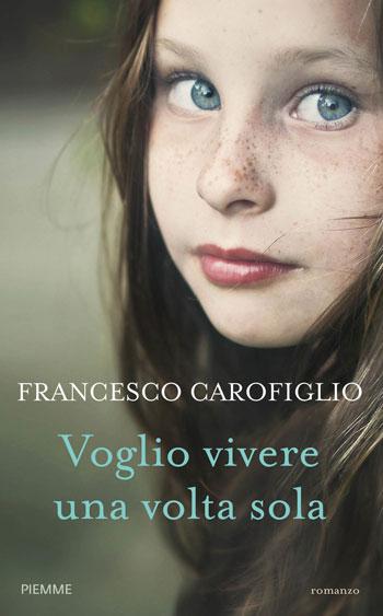 Francesco Carofiglio, Voglio vivere una volta sola
